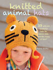 Knitted Animal Hats: 35 Wild and Wonderful Hats for Babies, Kids and the Young at Heart by Fiona Goble (Paperback, 2013)