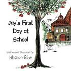 Jay's First Day at School by Sharon Bise (Paperback / softback, 2013)