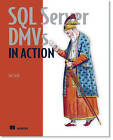 SQL Server DMVs in Action by Ian W. Stirk (Paperback, 2011)