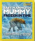 Baby Mammoth Mummy: Frozen in Time: A Prehistoric Animal's Journey into the 21st Century by Christopher Sloan (Hardback, 2011)