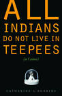 All Indians Do Not Live in Teepees (or Casinos) by Catherine C. Robbins (Paperback, 2011)
