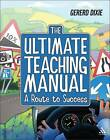 The Ultimate Teaching Manual: A Route to Success for Beginning Teachers by Gererd Dixie (Paperback, 2011)