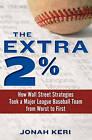 The Extra 2% by Jonah Keri (Hardback, 2011)