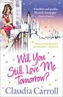 Will You Still Love Me Tomorrow? by Claudia Carroll (Paperback, 2011)