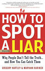 How to Spot a Liar: Why People Don't Tell the Truth - and How You Can Catch Them by Maryann Karinch, Gregory Hartley (Paperback, 2012)
