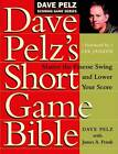Dave Pelz's Short Game Bible: Master the Finesse Swing and Lower Your Score by Dave Pelz (Hardback, 1999)