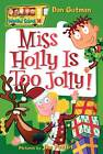 Miss Holly is Too Jolly! by Dan Gutman (Paperback, 2006)