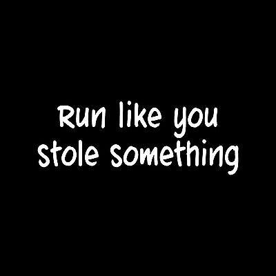 RUN LIKE YOU STOLE SOMETHING Sticker Cute Vinyl Decal funny jog 13.1 5k 26.2 luv