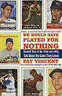 We Would Have Played for Nothing: Baseball Stars of the 1950s and 1960s Talk about the Game They Loved by Fay Vincent (Paperback, 2009)