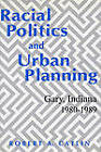 Racial Politics and Urban Planning: Gary, Indiana, 1980-1989 by Robert A Catlin (Hardback, 1993)