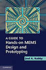 A Guide to Hands-on MEMS Design and Prototyping by Joel A. Kubby (Paperback, 2011)