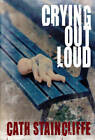 Crying Out Loud by Cath Staincliffe (Hardback, 2012)