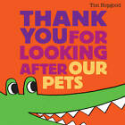 Thank You for Looking After Our Pets by Tim Hopgood (Paperback, 2011)