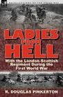 Ladies from Hell: With the London-Scottish Regiment During the First World War by R Douglas Pinkerton (Paperback / softback, 2011)