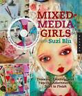 Mixed-media Girls with Suzi Blu: Drawing, Painting, and Fanciful Adornments Start to Finish by Suzi Blu (Paperback, 2012)