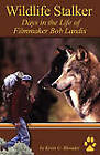 Wildlife Stalker - Days in the Life of Filmmaker Bob Landis by Kevin G Rhoades (Paperback / softback, 2011)