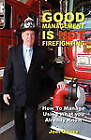 Good Management Is Not Firefighting by Joel Quass (Paperback / softback, 2011)