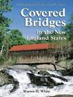 Covered Bridges in the New England States: A Comprehensive Illustrated Catalog by Warren H. White (Paperback, 2012)