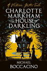 Charlotte Markham and the House of Darkling by Michael Boccacino (Paperback, 2012)