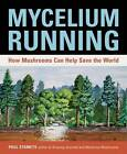 Mycelium Running: A Guide to Healing the Planet through Gardening with Gourmet and Medicinal Mushrooms by Paul Stamets (Paperback, 2004)