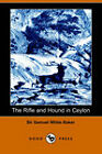 The Rifle and Hound in Ceylon by Sir Samuel White Baker (Paperback, 2006)