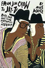 From Jim Crow to Jay-Z: Race, Rap, and the Performance of Masculinity by Miles White (Paperback, 2011)