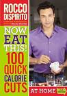Now Eat This! 100 Quick Calorie Cuts: 100 Ways to Save 100 Calories from Your Diet Anytime - Anywhere by Rocco DiSpirito (Paperback, 2011)