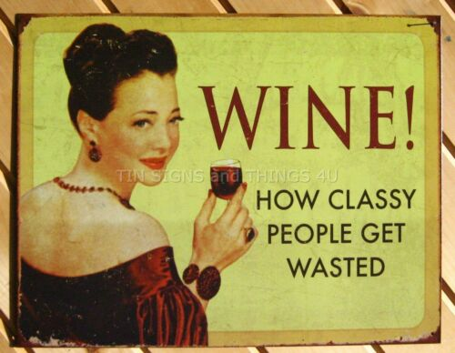 Wine How Classy People Get Wasted TIN SIGN vtg funny bar alcohol wall decor 1719