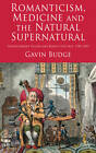 Romanticism, Medicine and the Natural Supernatural: Transcendent Vision and Bodily Spectres, 1789-1852 by Gavin Budge (Hardback, 2012)