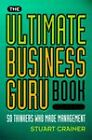 The Ultimate Business Guru Book: 50 Thinkers Who Made Management by Stuart Crainer (Paperback, 1998)