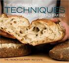 The Fundamental Techniques of Classic Bread Baking by Matthew Septimus (Hardback, 2011)