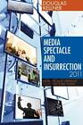 Media Spectacle and Insurrection, 2011: From the Arab Uprisings to Occupy Everywhere by Douglas Kellner (Hardback, 2012)