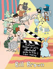 Action!: Professor Know-it-All's Illustrated Guide to Film & Video Making by Bill Brown (Paperback, 2012)