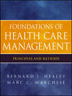Foundations of Health Care Management: Principles and Methods by Bernard J. Healey, Marc C. Marchese, Jr. (Paperback, 2012)