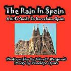The Rain in Spain---A Kid's Guide to Barcelona, Spain by Penelope Dyan (Paperback / softback, 2011)