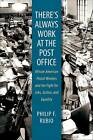 There's Always Work at the Post Office: African American Postal Workers and the Fight for Jobs, Justice and Equality by Philip F. Rubio (Paperback, 2010)