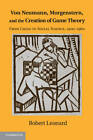 Von Neumann, Morgenstern, and the Creation of Game Theory: From Chess to Social Science, 1900-1960 by Robert Leonard (Paperback, 2012)