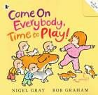 Come on Everybody, Time to Play! by Nigel Gray (Paperback, 2012)