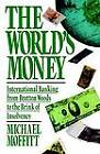 World's Money: International Banking from Bretton Woods to the Brink of Insolvency by Michael Moffitt (Paperback, 1984)