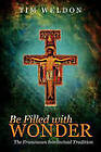 Be Filled with Wonder: The Franciscan Intellectual Tradition by Tim Weldon (Paperback / softback, 2011)