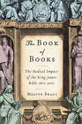 The Book of Books: The Radical Impact of the King James Bible 1611-2011 by Melvyn Bragg (Hardback, 2011)