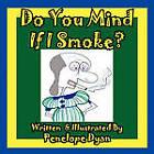 Do You Mind If I Smoke? by Penelope Dyan (Paperback / softback, 2010)