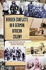 Border Conflicts in a German African Colony: Jacob Morengo and the Untold Tragedy of Edward Presgrave by P. H. Curson (Paperback, 2012)