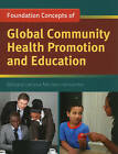 Foundation Concepts Of Global Community Health Promotion And Education by Barbara Lorraine Michiels Hernandez (Paperback, 2010)