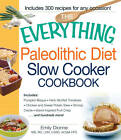 The Everything Paleolithic Diet Slow Cooker Cookbook: Includes Pumpkin Bisque, Herb-Stuffed Tomatoes, Chicken and Sweet Potato Stew, Shrimp Creole, Island-Inspired Fruit Crisp and Hundreds More! by Emily Dionne (Paperback, 2013)