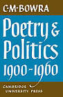 Poetry and Politics 1900-1960 by C. M. Bowra (Paperback, 2011)
