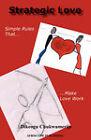 Strategic Love: Simple Rules That Make Love Work by Dikeogu Egwuatu Chukwumerije (Paperback / softback, 2008)