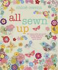 All Sewn Up: 35 Exquisite Projects Using Applique, Embroidery, and More by Chloe Owens (Hardback, 2012)