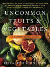 Uncommon Fruits and Vegetables: A Commonsense Guide by Elizabeth Schneider (Paperback, 1991)