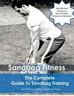The Complete Guide to Sandbag Training by Matthew Palfrey (Paperback, 2012)